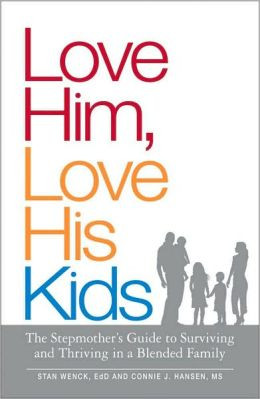 Love Him, Love His Kids: The Stepmother's Guide to Surviving and ...