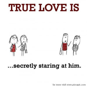 True Love is, secretly staring at him.
