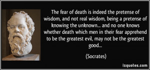 The fear of death is indeed the pretense of wisdom, and not real ...