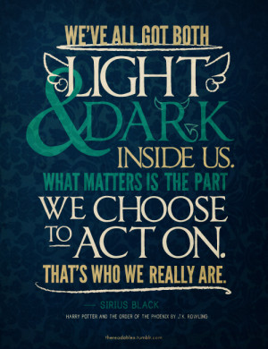 We've all got both light and dark inside us. What matters is the ...