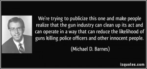 ... killing police officers and other innocent people. - Michael D. Barnes