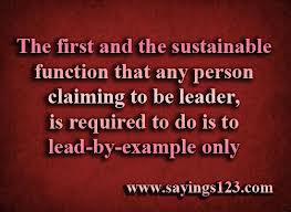 ... Leader,Is Required to do Is to Lead by Example Only ~ Leadership Quote