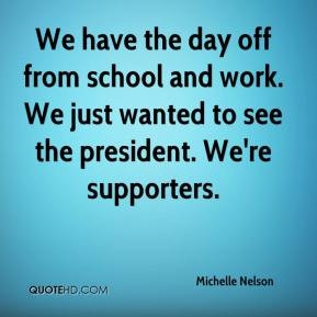 Michelle Nelson - We have the day off from school and work. We just ...