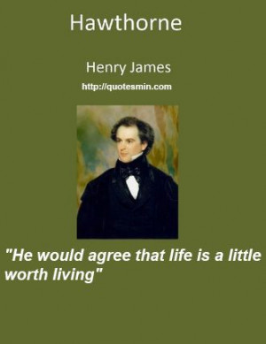 Henry James - Hawthorne Literary Quote: