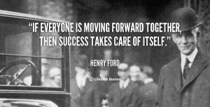 ... is moving forward together, then success takes care of itself