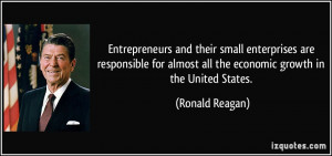 ... almost all the economic growth in the United States. - Ronald Reagan