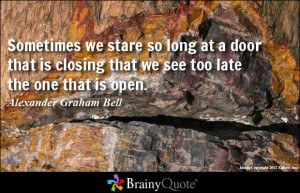... at a door that is closing that we see too late the one that is open