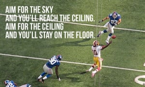 Aim for the sky and you'll reach the ceiling. Aim for the ceiling ...