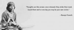 Quote #3 Navajo Proverb on the Power of Thoughts/Words