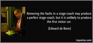 ... , but it is unlikely to produce the first motor car. - Edward de Bono