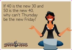 Thursday..almost Friday...ok Dena just reminded me it's not Thursday ...