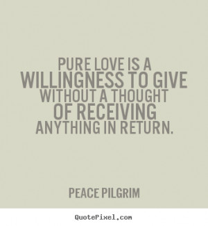 thought of receiving anything in return peace pilgrim more love quotes ...