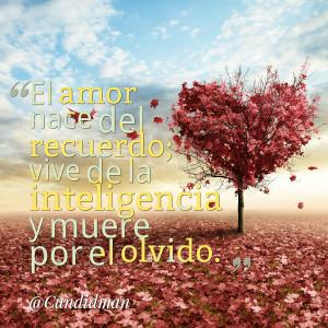 Quotes Picture: el amor nace del recuerdo; vive de la inteligencia y ...