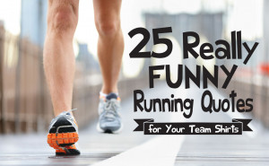 25-really-funny-running-quotes-for-team-shirts.jpg