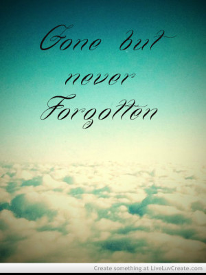 Gone but Never Forgotten Quotes