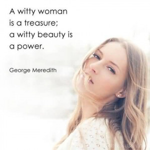 witty woman is a treasure; a witty beauty is a power.