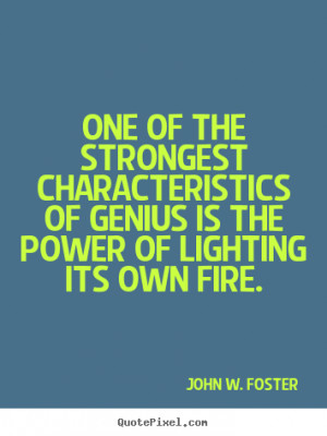 characteristics of genius John W Foster motivational quotes