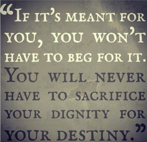 NEVER sacrifice your Dignity for your Destiny...Self respect #quote
