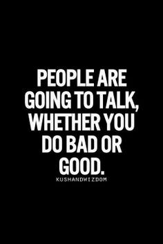 quotes about people talking bad about you People will always talk...