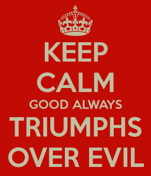 GOOD TRUMPS EVIL EVERY TIME