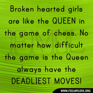 Broken hearted girls are like the QUEEN in the game of chess. No ...