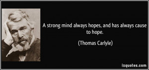 strong mind always hopes, and has always cause to hope. - Thomas ...