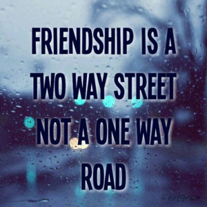 Sayings, & Funny Pictures / Friendship is a two way street not a one ...
