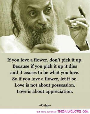 if-you-love-a-flower-dont-pick-it-up-osho-quotes-sayings-pictures.jpg