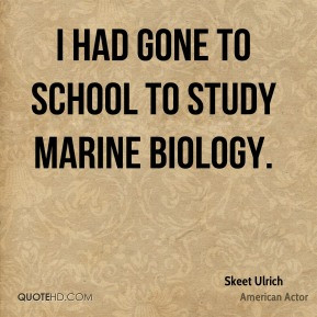 Skeet Ulrich I had gone to school to study marine biology