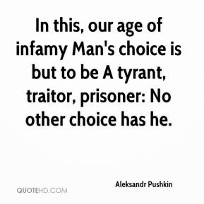 Aleksandr Pushkin - In this, our age of infamy Man's choice is but to ...