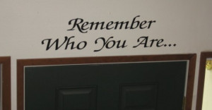 Remember Who You Are