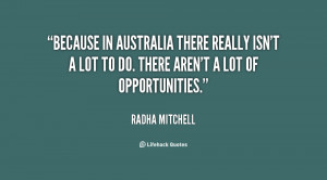 Because in Australia there really isn't a lot to do. There aren't a ...