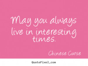 Design your own picture quotes about life - May you always live in ...