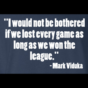 Mark Viduka Lost Every Game Quote T-Shirt