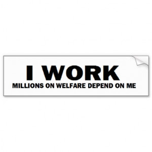 anti_obama_i_work_millions_on_welfare_bumper_sticker ...
