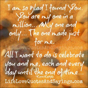 am so glad i found you you are my one in a million my one and only ...