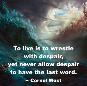 ... , yet never allow despair to have the last word. Quote by Cornel West