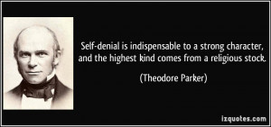 Self-denial is indispensable to a strong character, and the highest ...