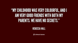 My childhood was very colourful, and I am very good friends with both ...