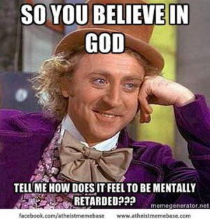 ... God, Tell Me How Does It Feel To Be Mentally Retarded - Belief Quote