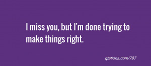 ... for Quote #797: I miss you, but I'm done trying to make things right