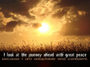 look at the journey ahead with great peace because I am adaptable ...