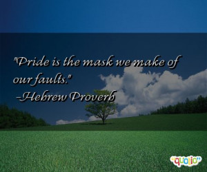 Pride is the mask we make of our faults .