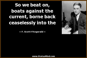 ... ceaselessly into the - F. Scott Fitzgerald Quotes - StatusMind.com