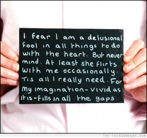 am a delusional fool in all things to do with the heart but never mind ...