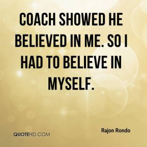 Rajon Rondo - Coach showed he believed in me. So I had to believe in ...