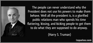 The people can never understand why the President does not use his ...