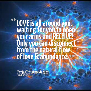Quotes Picture: love is all around you, waiting for you to open your ...
