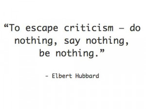 Quote_Elbert-Hubbard-on-escaping-criticizm_wwwalexlaughlincom_-p1676 ...