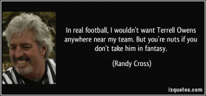 ... team. But you're nuts if you don't take him in fantasy. - Randy Cross
